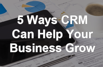 5 Ways CRM Can Help Your Business Grow